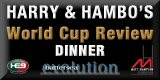 Harry & Hambo's World Cup Review Dinner